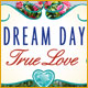 Dream Day True Love